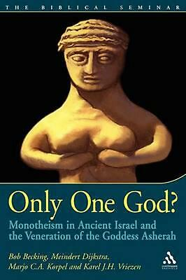 Only One God?: Monotheism in Ancient Israel and the Veneration of the Goddess As