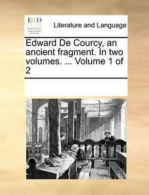 Edward de Courcy, an Ancient Fragment. in Two Volumes. ... Volume 1 of 2 by Mult