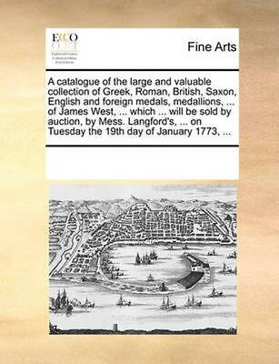 A   Catalogue of the Large and Valuable Collection of Greek, Roman, British, Sax