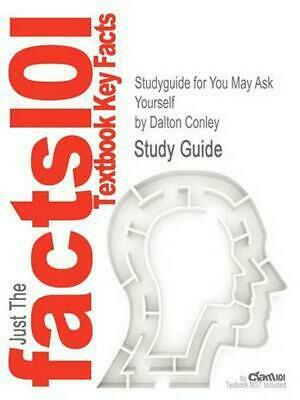 Studyguide for You May Ask Yourself by Conley, Dalton, ISBN 9780393935172 by Dal