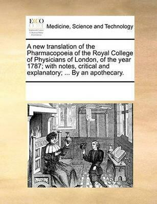 A New Translation of the Pharmacopoeia of the Royal College of Physicians of Lon