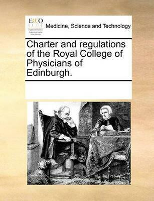 Charter and Regulations of the Royal College of Physicians of Edinburgh. by Mult