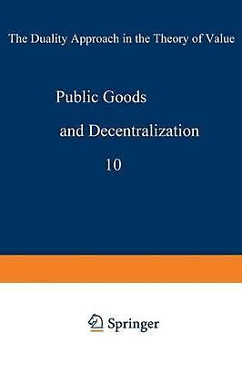 Public Goods and Decentralization: The Duality Approach in the Theory of Value b