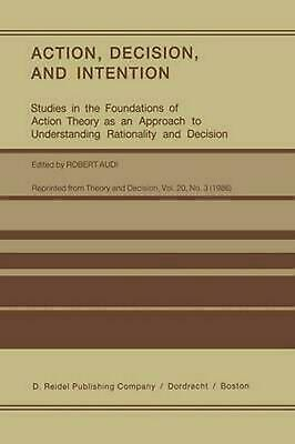 Action, Decision, and Intention: Studies in the Foundation of Action Theory as a
