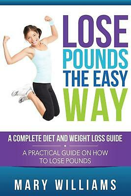 Lose Pounds the Easy Way: A Complete Diet and Weight Loss Guide: A Practical Gui
