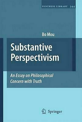Substantive Perspectivism: An Essay on Philosophical Concern with Truth by Bo Mo