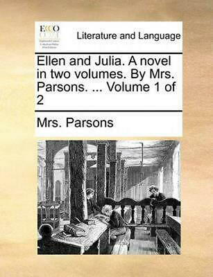 Ellen and Julia. a Novel in Two Volumes. by Mrs. Parsons. ... Volume 1 of 2 by M