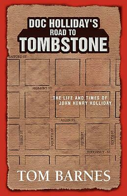 Doc Holliday's Road to Tombstone: The Life and Times of John Henry Holliday by T