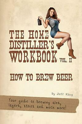 The Home Distiller's Workbook Vol II: How to Brew Beer, a Beginners Guide to Hom