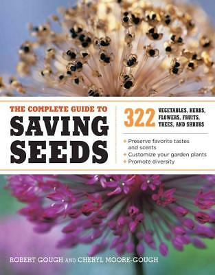 The Complete Guide To Saving Seeds - Gough, Robert/ Moore-Gough, Cheryl - New Pa