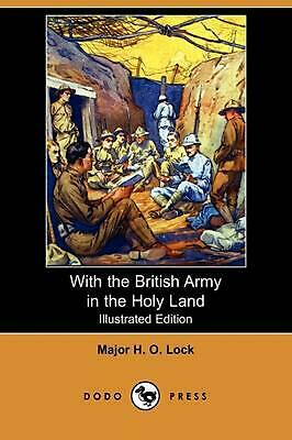With the British Army in the Holy Land (Illustrated Edition) (Dodo Press) by H.O