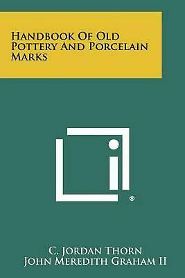 Handbook of Old Pottery and Porcelain Marks by C. Jordan Thorn (English) Paperba