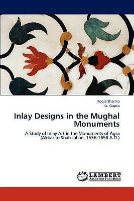 Inlay Designs in the Mughal Monuments: A Study of Inlay Art in the Monuments of