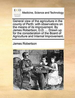 General View of the Agriculture in the County of Perth: With Observations on the