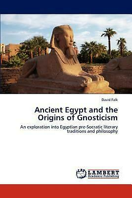 Ancient Egypt and the Origins of Gnosticism: An exploration into Egyptian pre-So