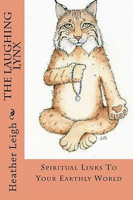 The Laughing Lynx: Spiritual Links to Your Earthly World by Heather Leigh (Engli