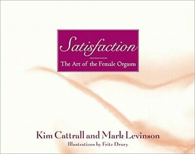 Satisfaction: The Art of the Female Orgasm by Levinson, Mark Hardback Book The