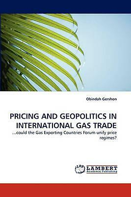 Pricing and Geopolitics in International Gas Trade: ...could the Gas Exporting C