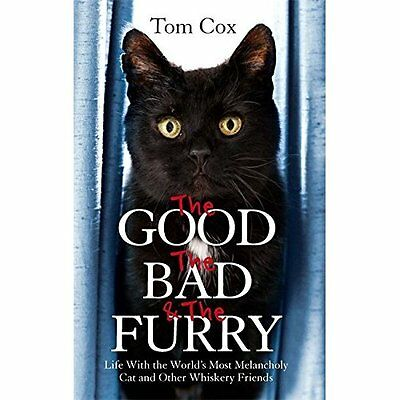 The Good, The Bad and The Furry: Life with the World's  - Paperback NEW Tom Cox