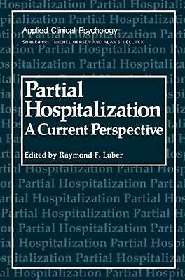 Partial Hospitalization: A Current Perspective by Raymond F. Luber (English) Pap