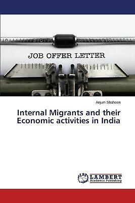 Internal Migrants and Their Economic Activities in India by Shaheen Anjum (Engli