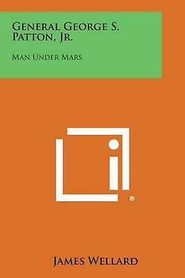 General George S. Patton, Jr.: Man Under Mars by James Wellard (English) Paperba