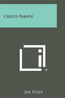 Circus Parade by Jim Tully (English) Paperback Book Free Shipping!