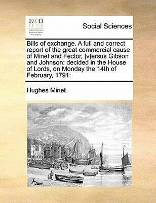 Bills of Exchange. a Full and Correct Report of the Great Co: Decided in the Hou