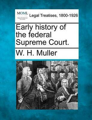 Early History of the Federal Supreme Cou by W.H. Muller (English) Paperback Book