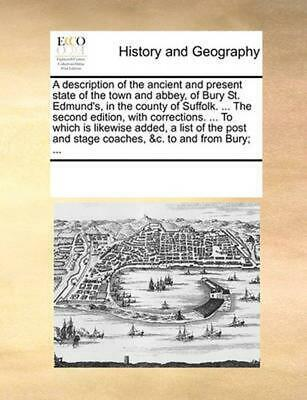 Description of the Ancient and Present State of the Town and Abbey, of Bury St.