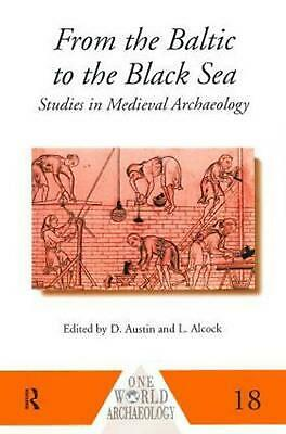 From the Baltic to the Black Sea: Studies in Medieval Archaeology by Leslie Alco