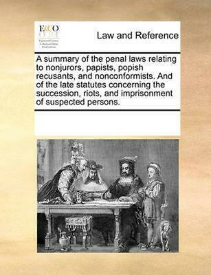 Summary of the Penal Laws Relating to Nonjurors, Papists, Popish Recusants, and