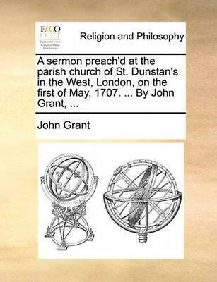 A Sermon Preach'd at the Parish Church of St. Dunstan's in the West, London, on