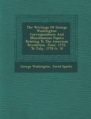 The Writings of George Washington: Correspondence and Miscellaneous Papers Relat