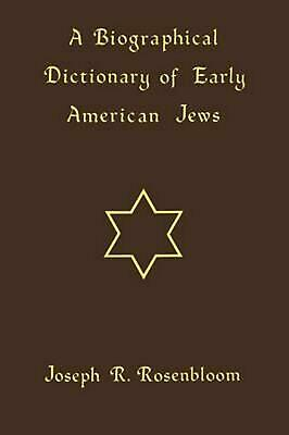 A Biographical Dictionary of Early American Jews: Colonial Times Through 1800 by
