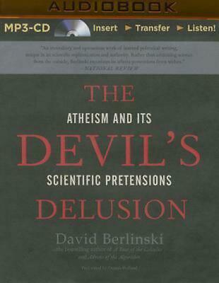 The Devil's Delusion: Atheism and Its Scientific Pretensions by David Berlinski