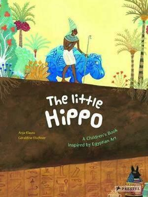 Little Hippo: A Children's Book Inspired by Egyptian Art by Geraldine Elschner (