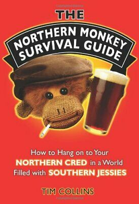 The Northern Monkey Survival Guide: How to Hang on t... by Collins, Tim Hardback