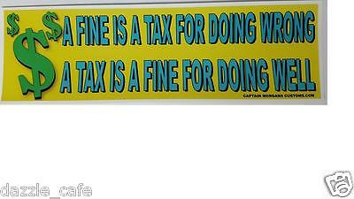 "Political Bumper Sticker Anti Taxation ""A Tax is a Fine for Doing Well"" - 184"
