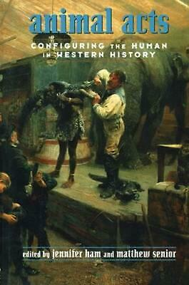 Animal Acts: Configuring the Human in Western History by Matthew Senior (English