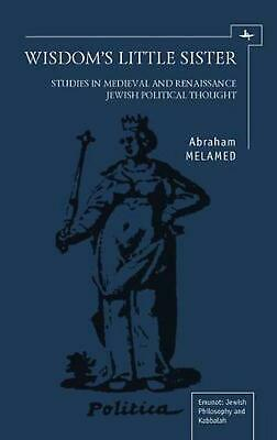 Wisdom's Little Sister: Studies in Medieval and Renaissance Jewish Political Tho