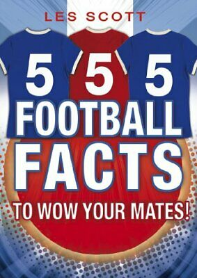 555 Football Facts To Wow Your Mates! by Scott, Les Paperback Book