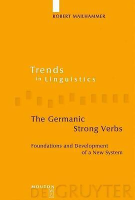The Germanic Strong Verbs: Foundations and Development of a New System by Robert