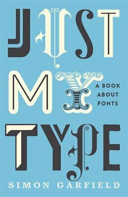 Just My Type: A Book About Fonts by Garfield, Simon Hardback Book The Cheap Fast