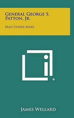 General George S. Patton, Jr.: Man Under Mars by James Wellard (English) Hardcov