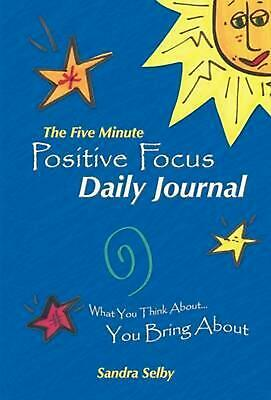 The Five Minute Positive Focus Daily Journal: What You Think About...You Bring a