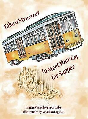 Take a Streetcar to Meet Your Cat for Supper by Liana Manukyan Crosby (English)