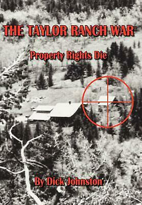 The Taylor Ranch War: Property Rights Die by Dick Johnston (English) Hardcover B