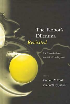 The Robots Dilemma Revisited: The Frame Problem in Artificial Intelligence (Engl