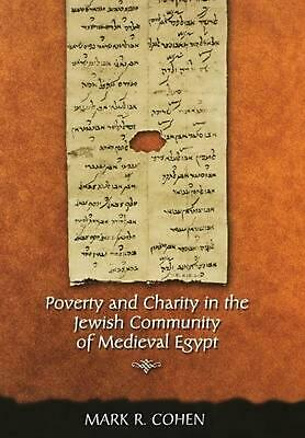 Poverty and Charity in the Jewish Community of Medieval Egypt by Mark R. Cohen (